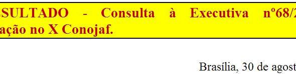 [Discussão-Executiva] 68. RESULTADO - Consulta à Executiva nº68/2017 – Participação no X Conojaf.