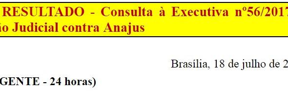 [Discussão-Executiva] 56. RESULTADO - Consulta à Executiva nº56/2017 – Ação Judicial contra Anajus