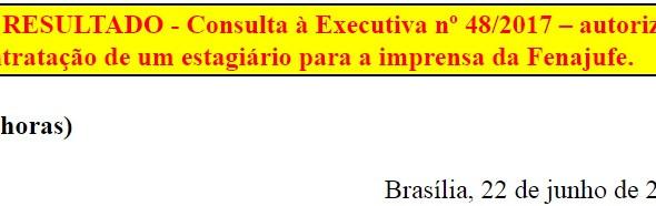 [Discussão-Executiva] 48. RESULTADO - Consulta à Executiva nº 48/2017 – autoriza a contratação de um