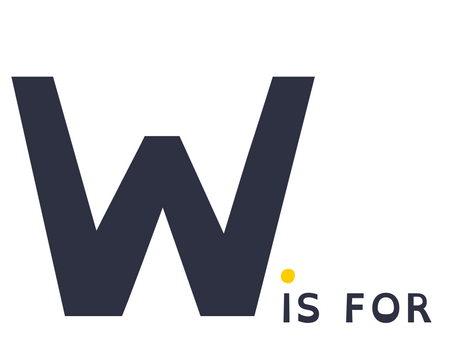 W is for Why