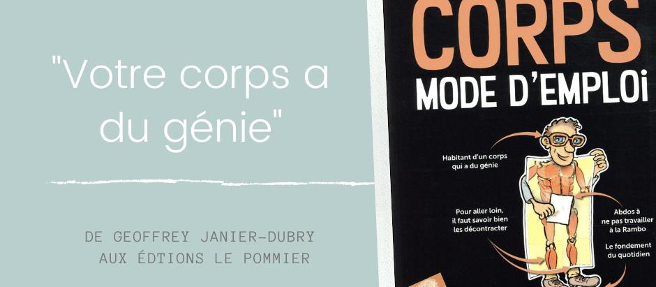 """Lecture. """"Votre corps a du génie!"""".  Mon corps mode d'emploi de Geoffrey Janier-Dubry"""