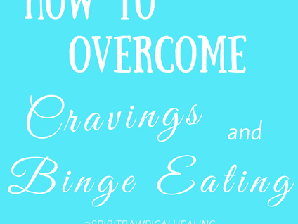 How to Overcome Cravings and Binge Eating!