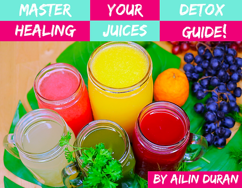 Master Your Detox Healing Juices Guide