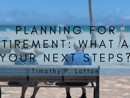 Planning For Retirement: What Are Your Next Steps?