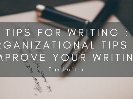 Tips for Writing : Organizational Tips To Improve Your Writing
