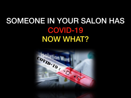 SOMEONE IN YOUR SALON HAS COVID-19: NOW WHAT?
