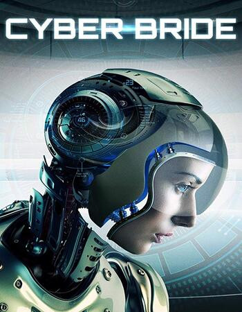 Cyber Bride (2019) WEB-DL 720p Full English Movie Download