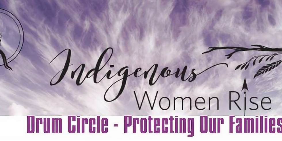 VANCOUVER- Indigenous Women Rise: Tuesday Drumming Circle