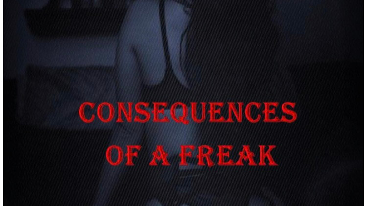 Consequences of a Freak