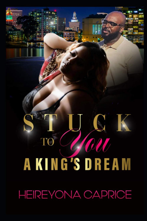 Stuck to You a Kings Dream