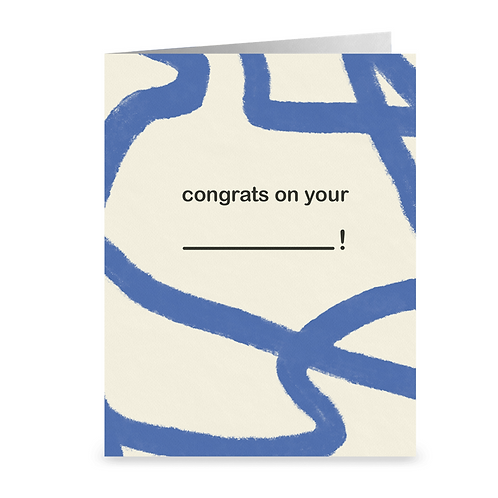 congrats on your (blank)!