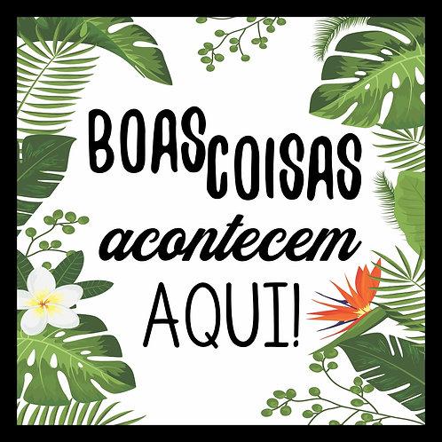 QUADRO BOAS COISAS AQUI 28X28