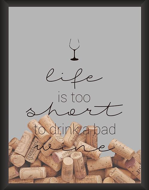 Quadro Vinho - Life is Too