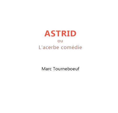 Astrid ou l'acerbe comédie