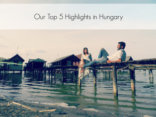 Our top 5 highights in Hungary