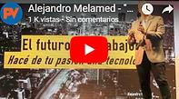 Videmos del trabjo del futuro y el futuro del trabajo. Alejandro Melamed. Empresas más humanas y exponenciales.