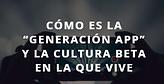 Generación APP. La cultura BETA en la era que viene. STEPED.