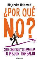 Por qué no. Como conseguir y desarrollar tu mejo trabajo. Libro de Alejandro Melamed.