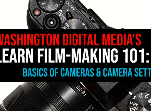 FILM-MAKING 101: BASICS OF CAMERAS & CAMERA SETTINGS