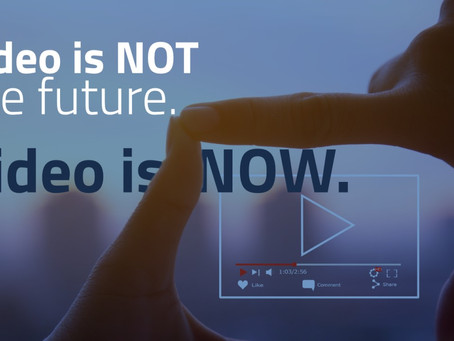 Video Is NOT The Future. Video Is NOW.