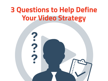 3 Questions To Help Define Your Video Strategy