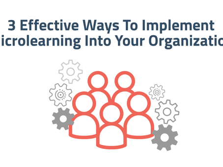 3 Effective Ways To Implement Microlearning Into Your Organization