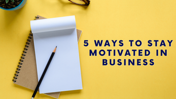 5 Ways to Stay Motivated in Business