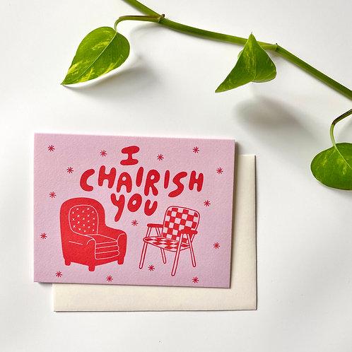 I Chairish You Card