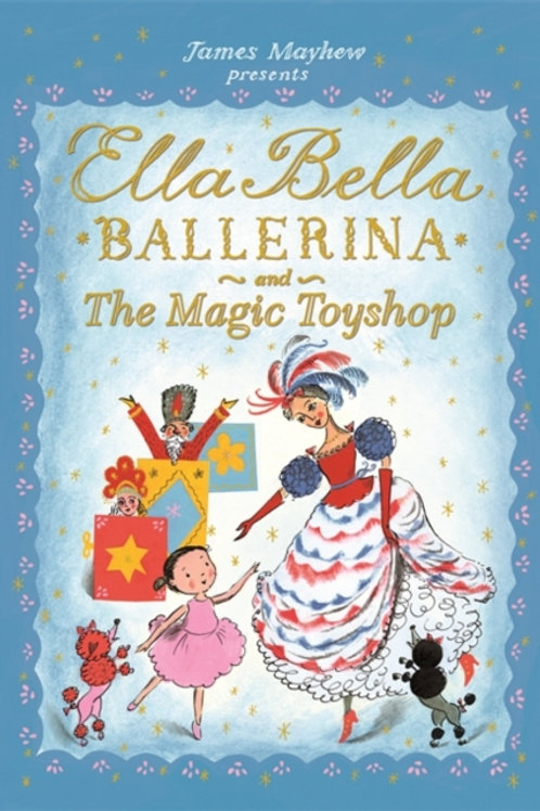 Ella Bella Ballerina and the Magic Toyshop by James Mayhew