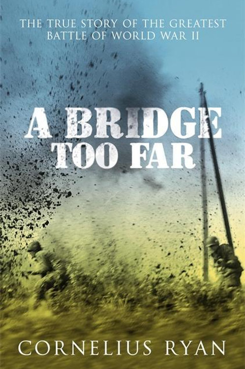 Bridge Too Far       by Cornelius Ryan