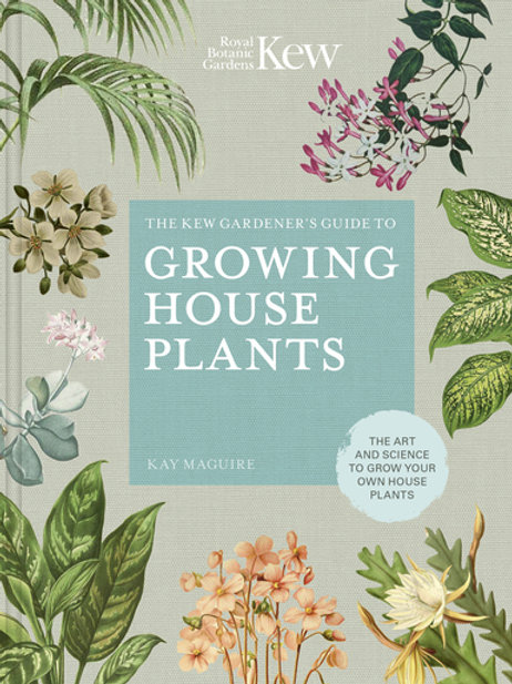 Kew Gardener's Guide to Growing House Plants by Kay Maguire