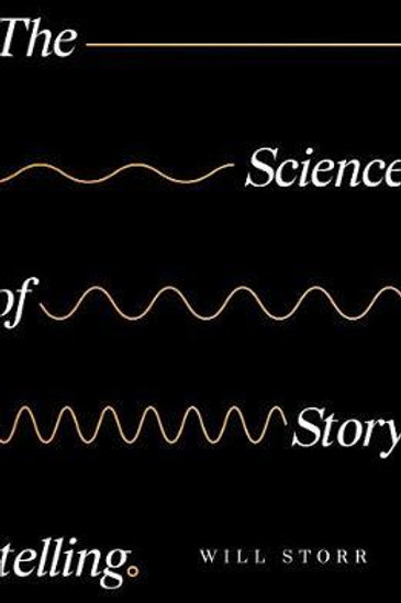 Science of Storytelling       by Will Storr