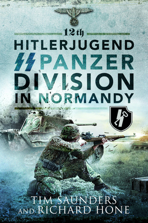 12th Hitlerjugend SS Panzer Division in Normandy by Tim Saunders