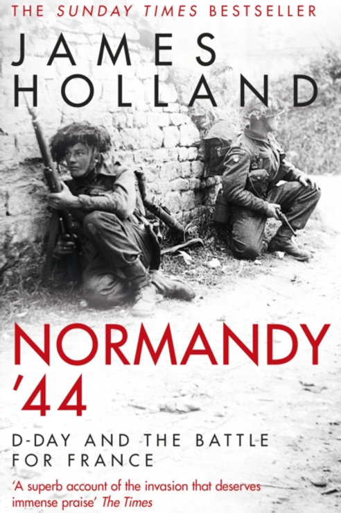 Normandy '44       by James Holland