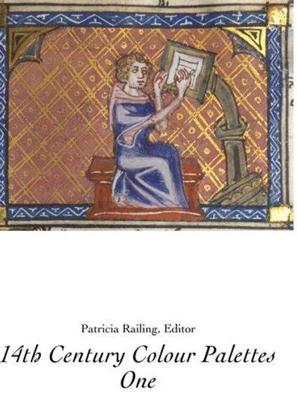 14th Century Colour Palettes - Volume 1 by Patricia Railing