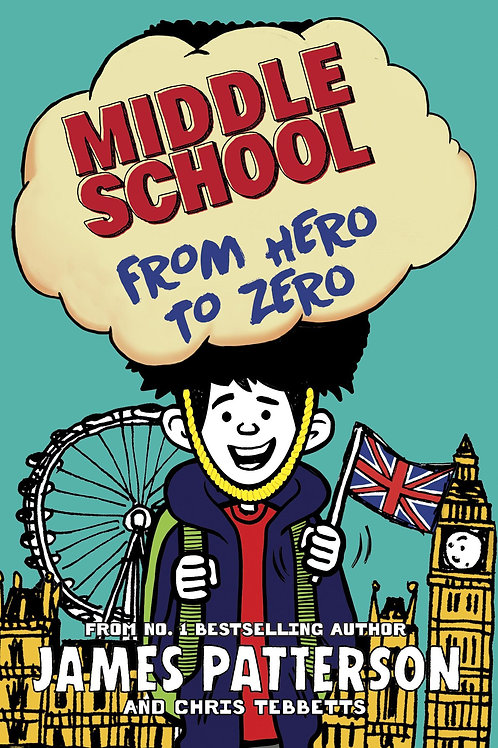 Middle School: From Hero to Zero       by James Patterson