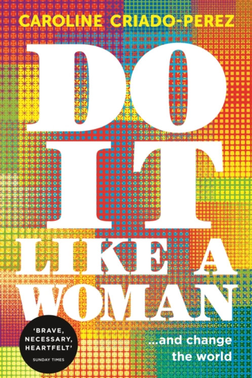 Do It Like a Woman       by Caroline Criado-Perez