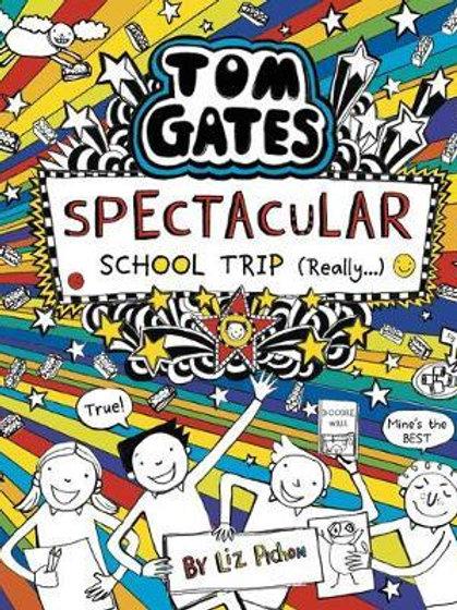 Tom Gates: Spectacular School Trip (Really.)       by Liz Pichon