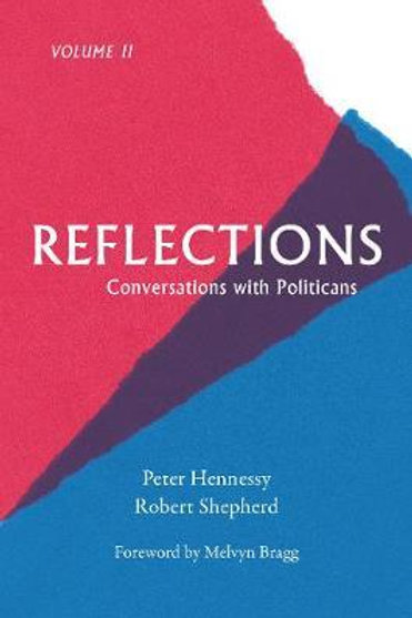 Reflections - Conversations with Politicians Volume II       by Peter Hennessy