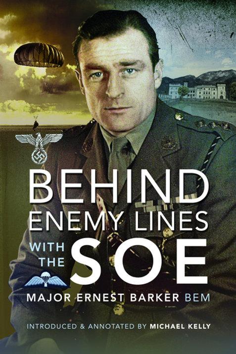 Behind Enemy Lines with the SOE by Major Ernest Barker BEM