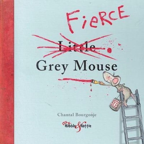 Fierce Little Grey Mouse       by Chantal Bourgonje