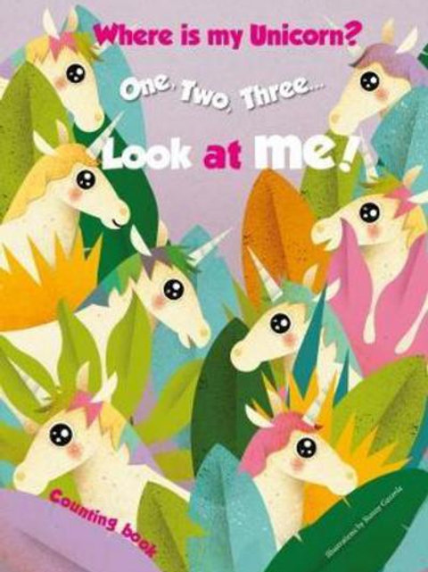 1,2,3.. Look at me! Counting Book. Where is my Unicorn? by Ronny Gazzola