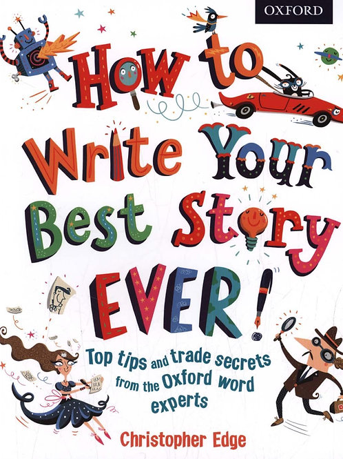 How to Write Your Best Story Ever!       by Christopher Edge