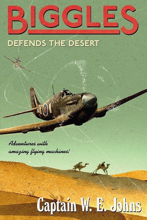 Biggles Defends the Desert       by W. E. Johns