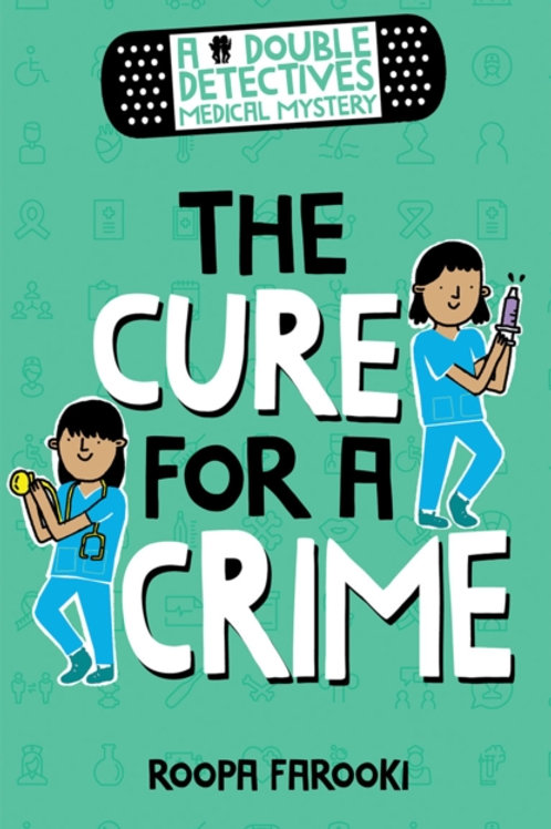 Double Detectives Medical Mystery: The Cure for a Crime by Roopa Farooki