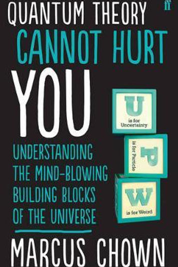 Quantum Theory Cannot Hurt You       by Marcus Chown