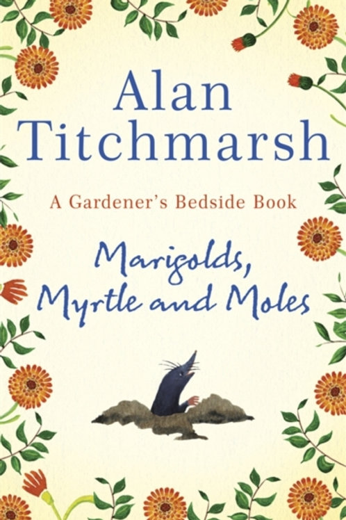 Marigolds, Myrtle and Moles       by Alan Titchmarsh