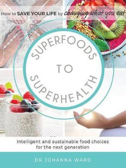 Superfoods to Superhealth       by Johanna Ward