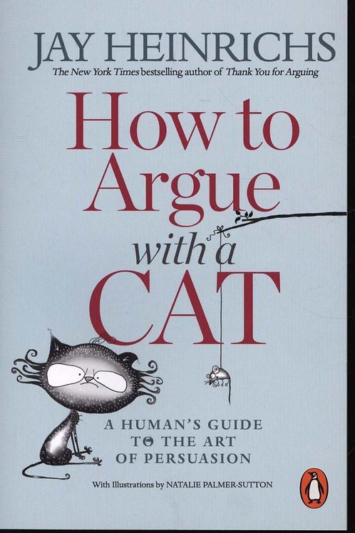 How to Argue with a Cat       by Jay Heinrichs