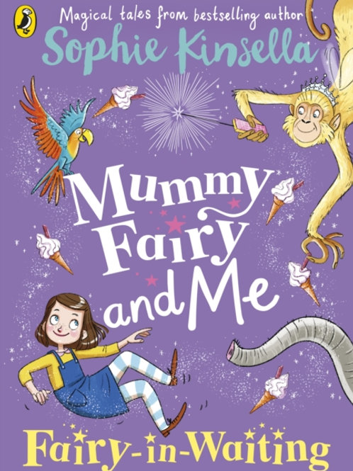 Mummy Fairy and Me: Fairy-in-Waiting by Sophie Kinsella